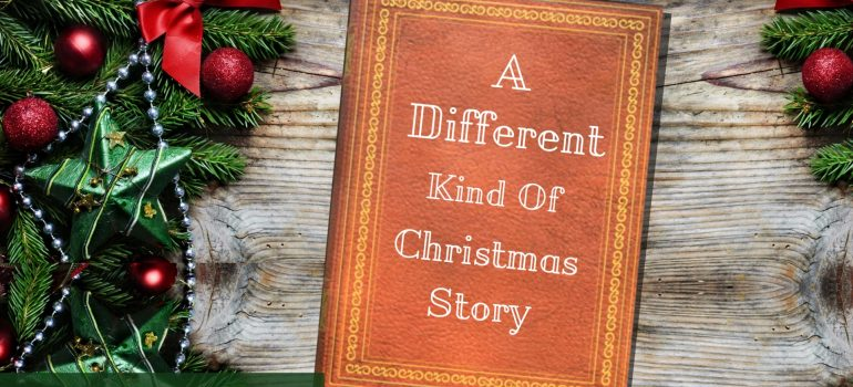 A Different Kind Of Christmas.A Different Kind Of Christmas Story